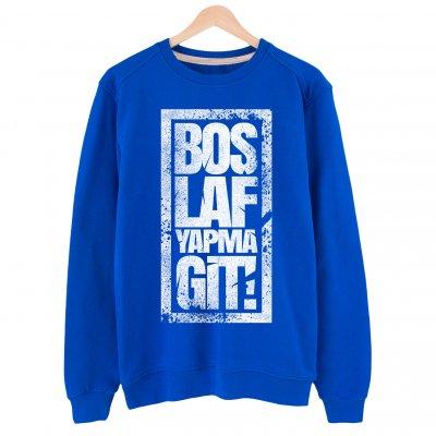 Boş Laf yapma Git Basic Sweatshirt