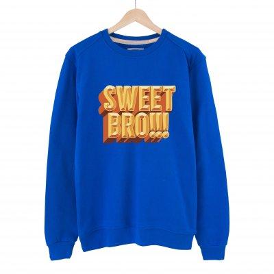 Sweet Bro!!! Sweatshirt